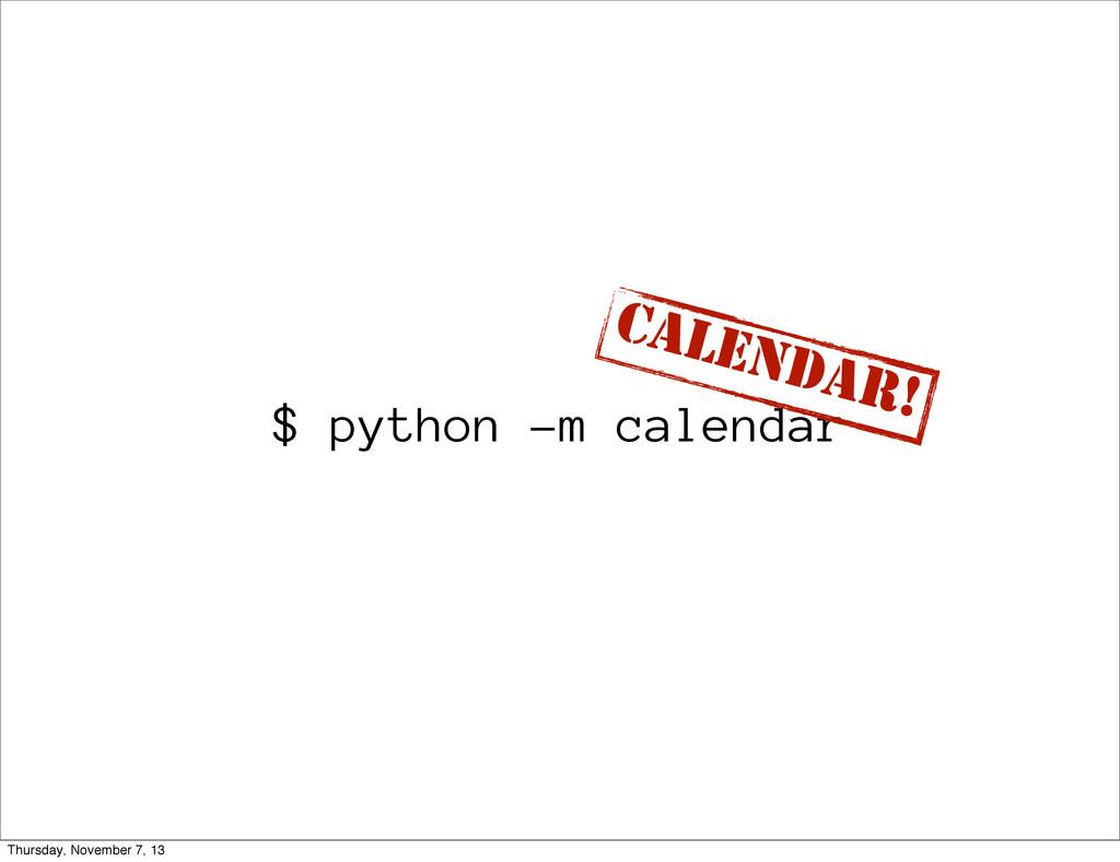 $ python -m calendar CALENDAR! Thursday, Novemb...