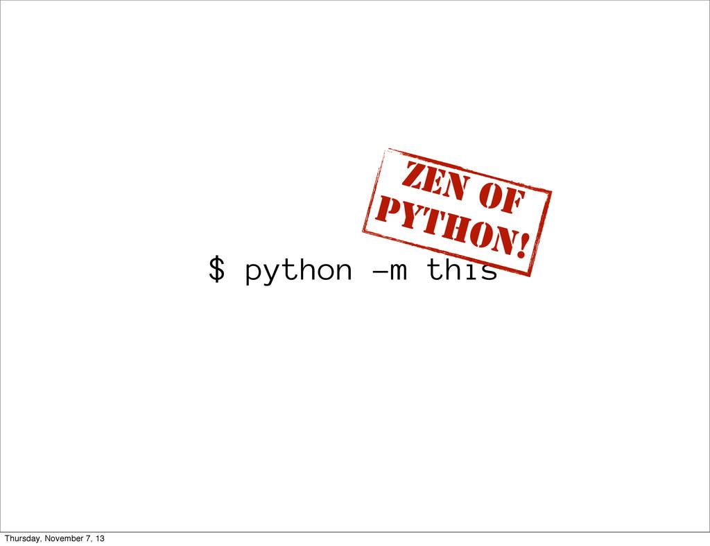 $ python -m this ZEN OF PYTHON! Thursday, Novem...