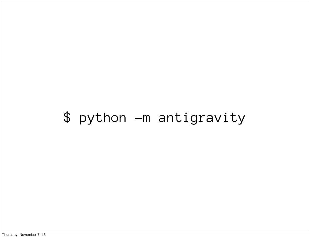 $ python -m antigravity Thursday, November 7, 13