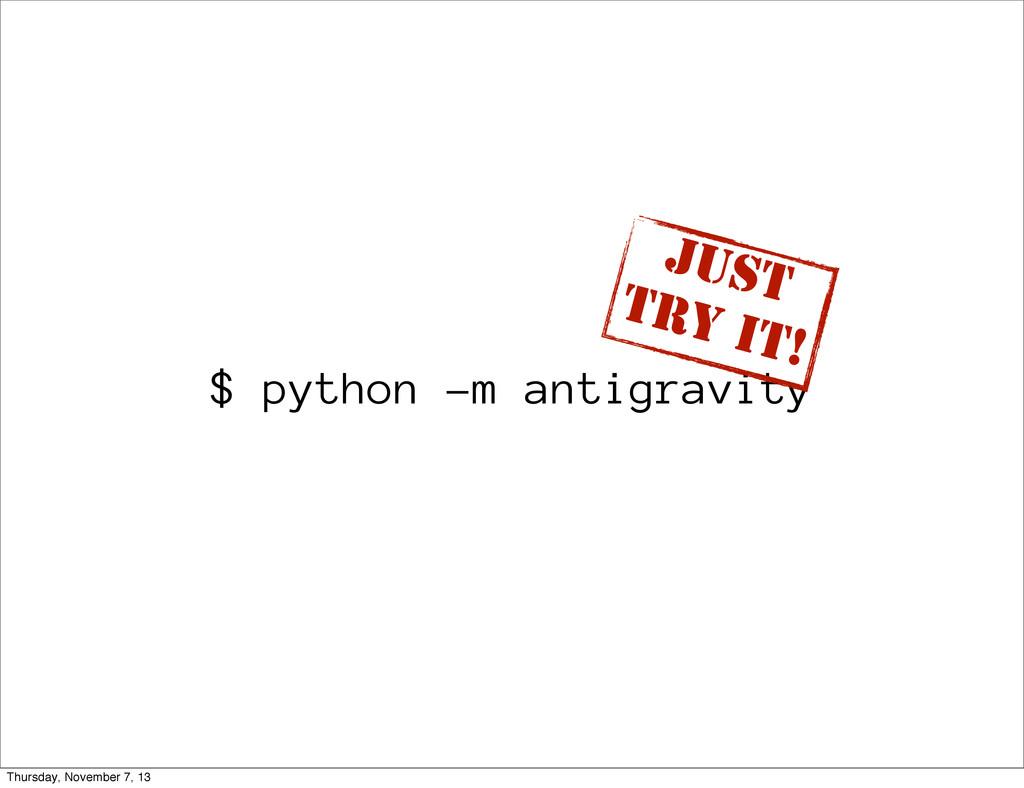 $ python -m antigravity just try it! Thursday, ...