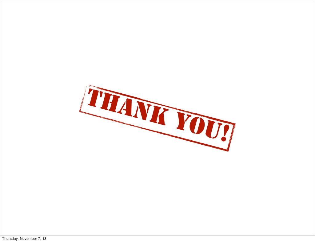 Thank you! Thursday, November 7, 13