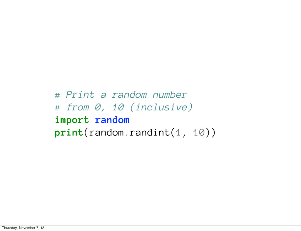 # Print a random number # from 0, 10 (inclusive...