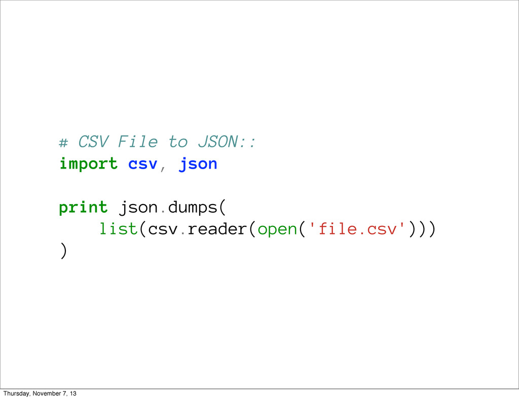 # CSV File to JSON:: import csv, json print jso...