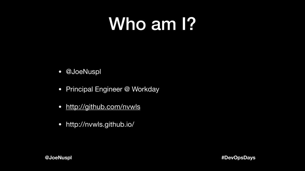 #DevOpsDays @JoeNuspl Who am I? • @JoeNuspl   •...