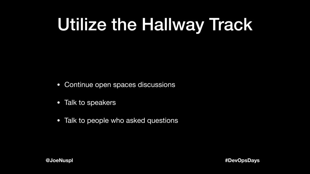 #DevOpsDays @JoeNuspl Utilize the Hallway Track...