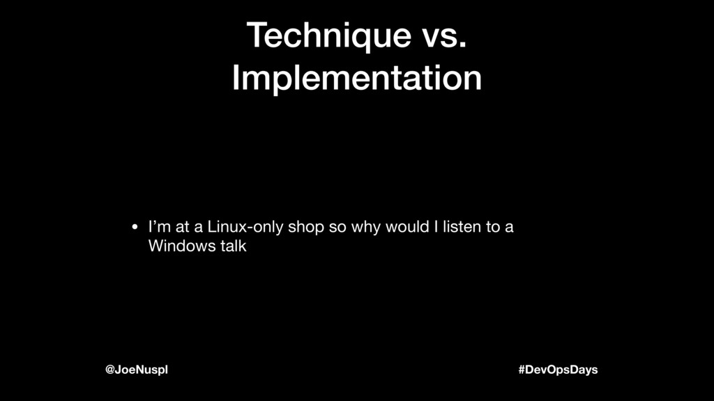#DevOpsDays @JoeNuspl Technique vs. Implementat...