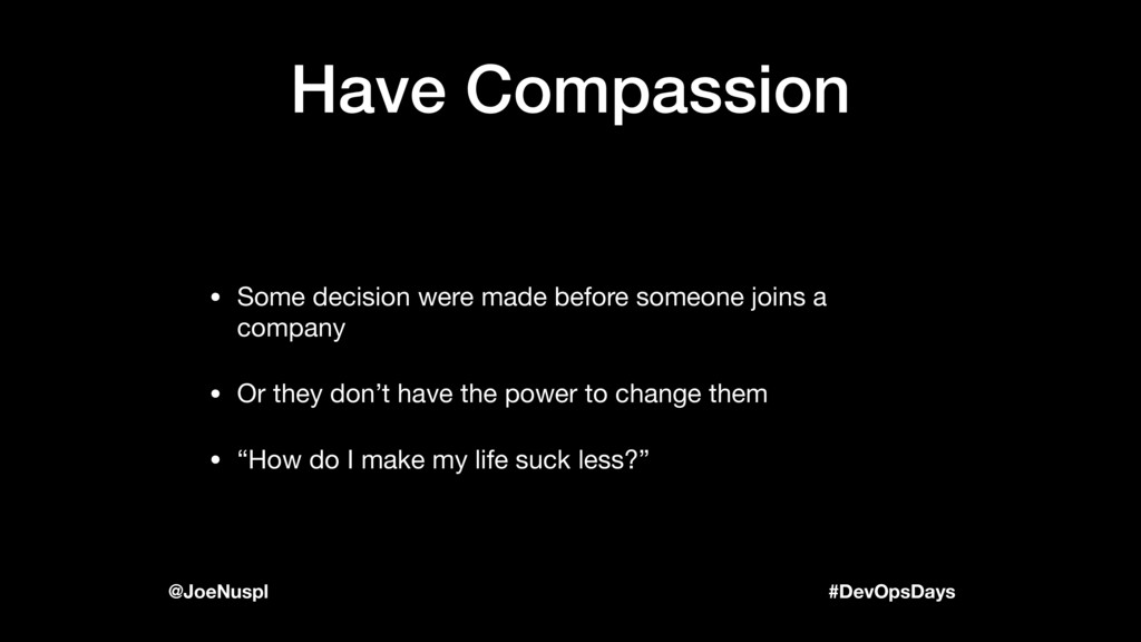 #DevOpsDays @JoeNuspl Have Compassion • Some de...