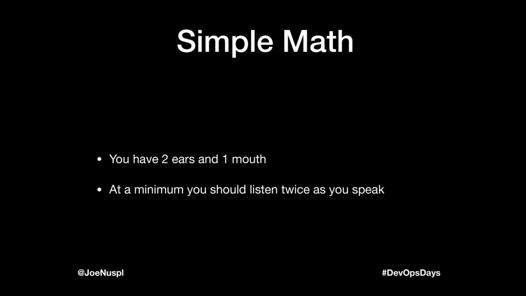 #DevOpsDays @JoeNuspl Simple Math • You have 2 ...