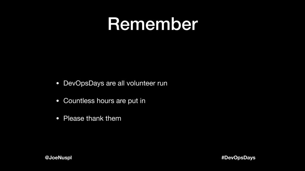 #DevOpsDays @JoeNuspl Remember • DevOpsDays are...