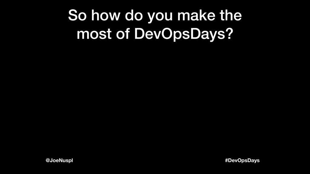 #DevOpsDays @JoeNuspl So how do you make the mo...