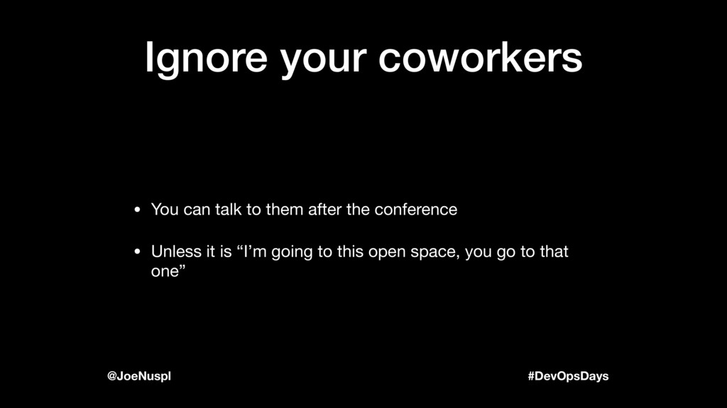 #DevOpsDays @JoeNuspl Ignore your coworkers • Y...