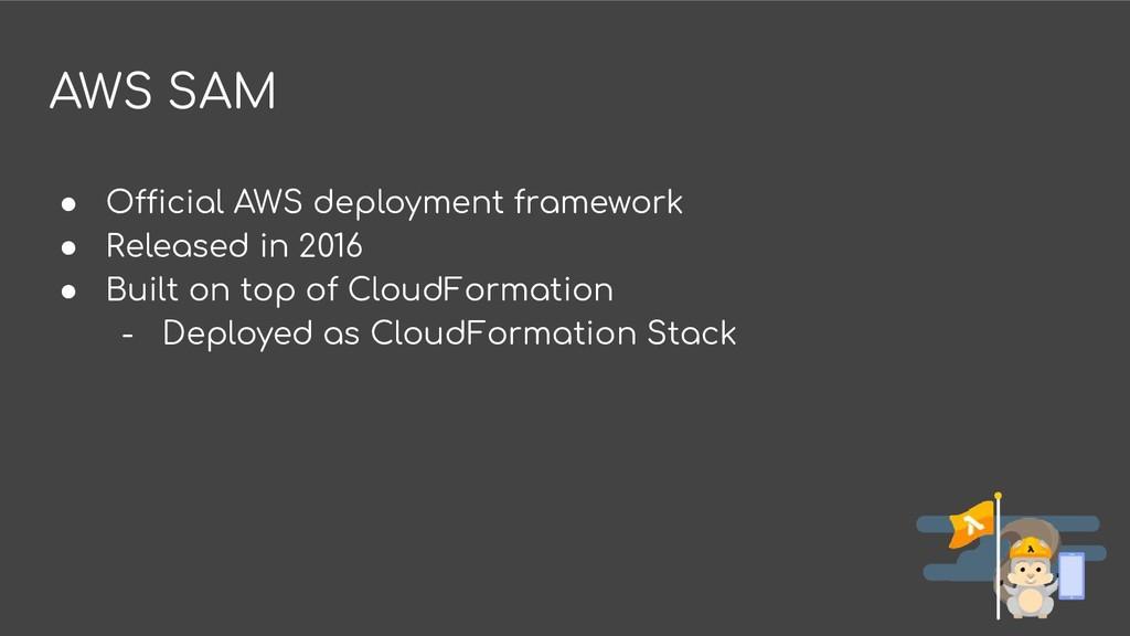 AWS SAM ● Official AWS deployment framework ● R...