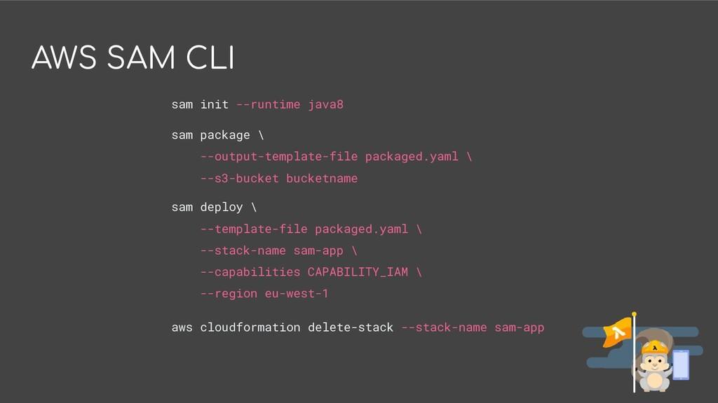 AWS SAM CLI sam init --runtime java8 sam packag...