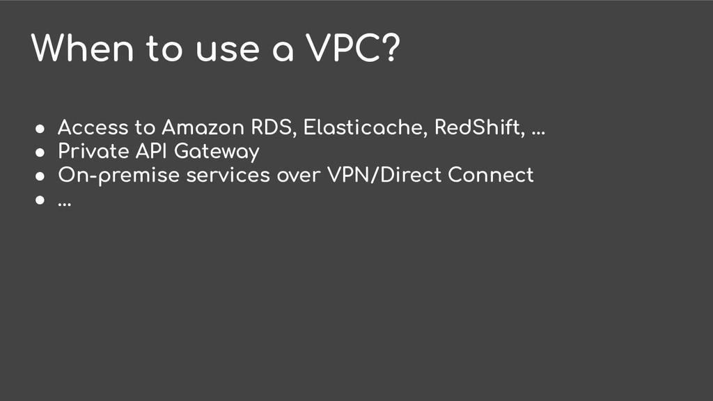 When to use a VPC? ● Access to Amazon RDS, Elas...