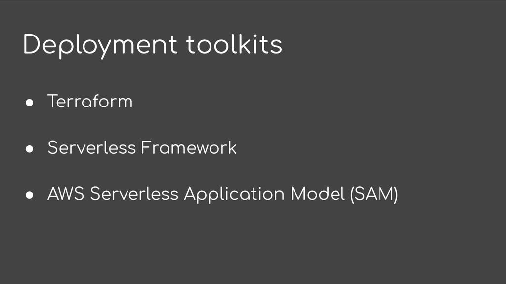 Deployment toolkits ● Terraform ● Serverless Fr...