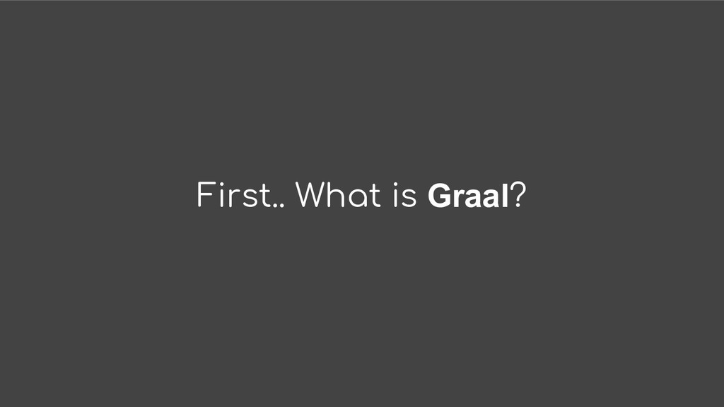 First.. What is Graal?
