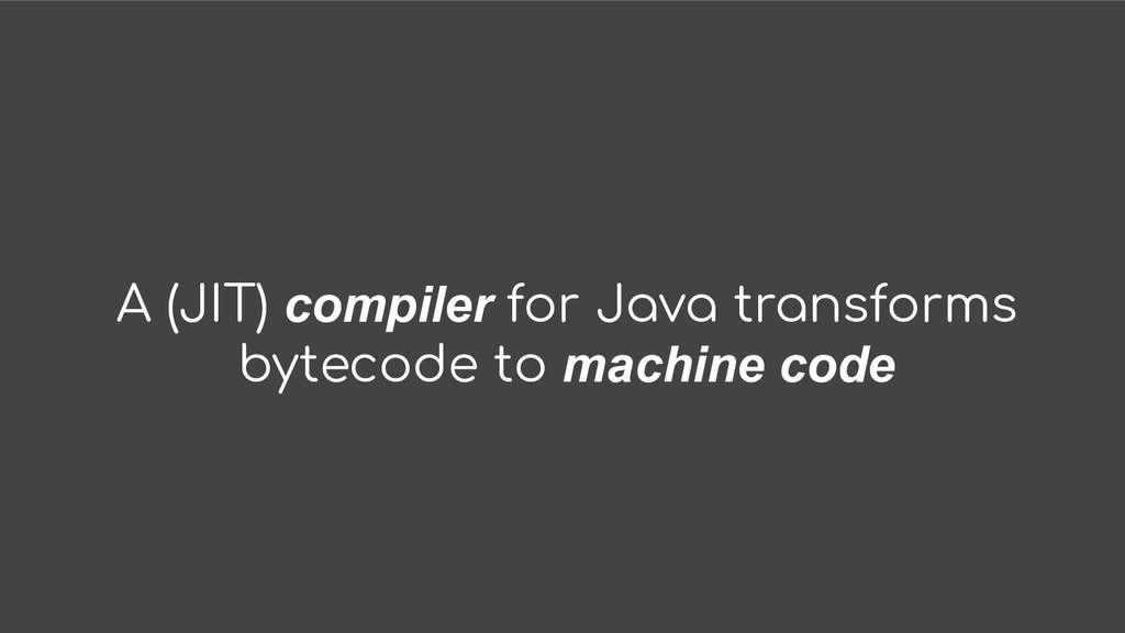 A (JIT) compiler for Java transforms bytecode t...