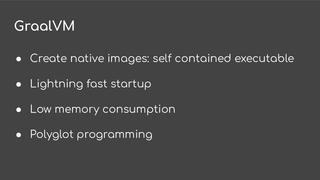 GraalVM ● Create native images: self contained ...