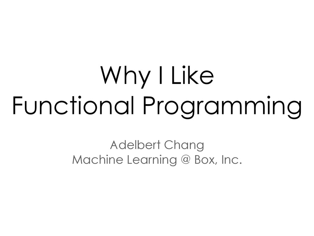 Why I Like Functional Programming Adelbert Chan...