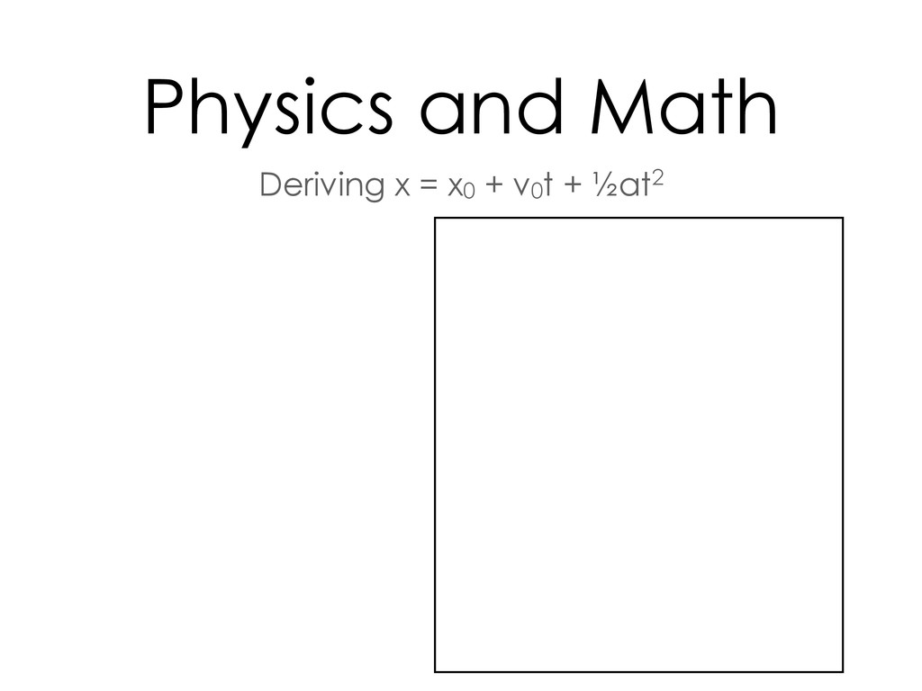 Deriving x = x0 + v0t + ½at2 Physics and Math