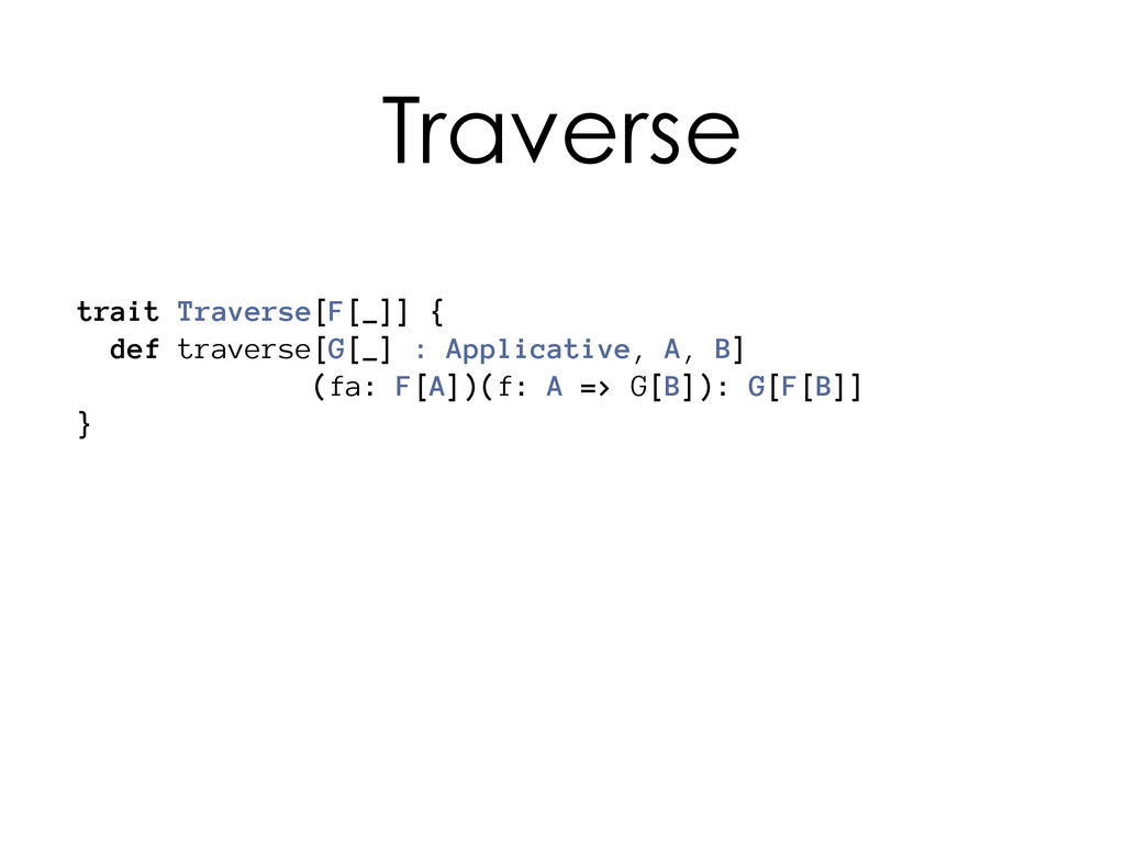 Traverse trait Traverse[F[_]] { def traverse[G[...