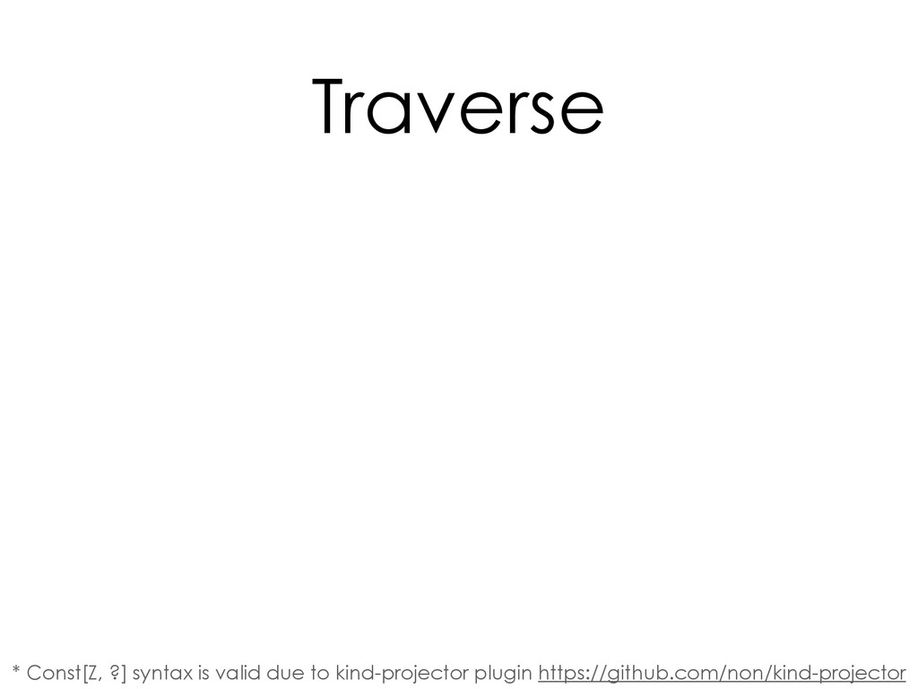 Traverse * Const[Z, ?] syntax is valid due to k...
