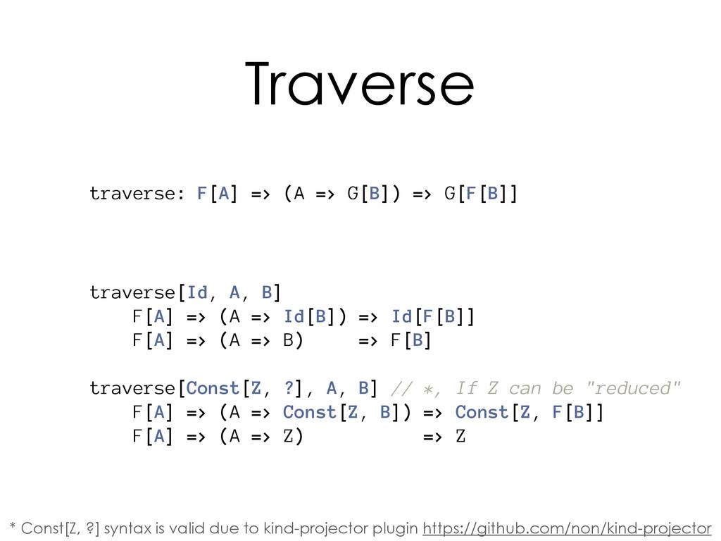 traverse: F[A] => (A => G[B]) => G[F[B]] traver...