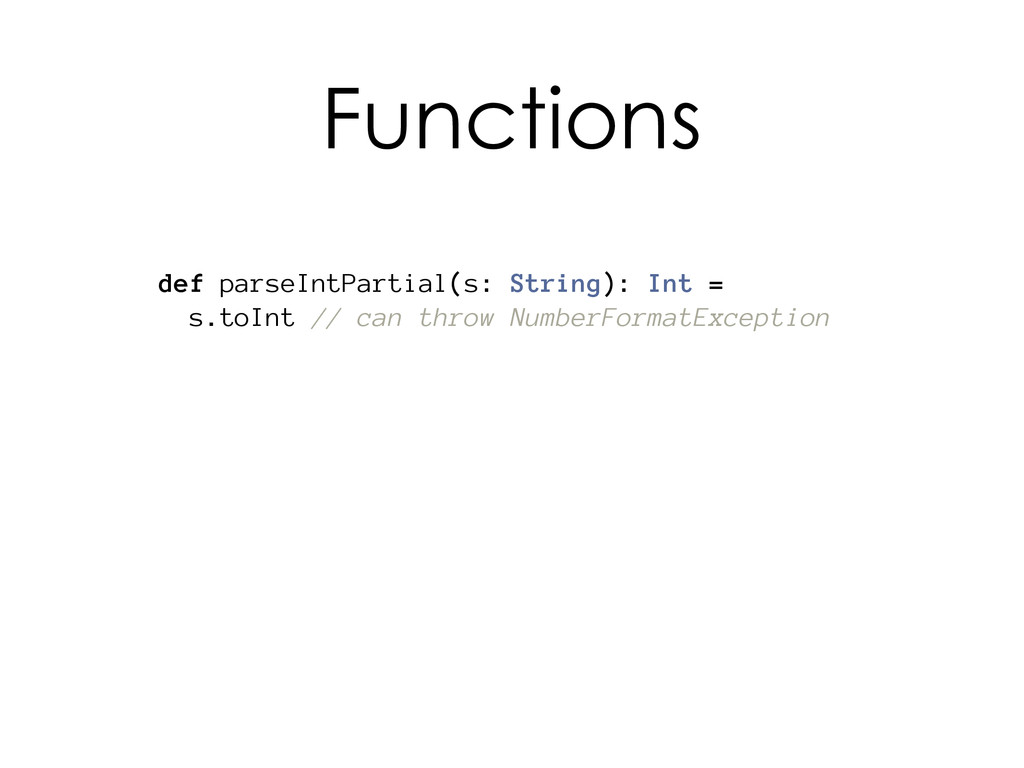 def parseIntPartial(s: String): Int = s.toInt /...