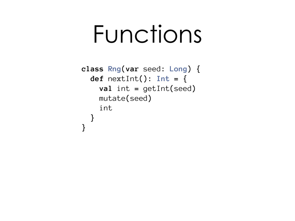 class Rng(var seed: Long) { def nextInt(): Int ...
