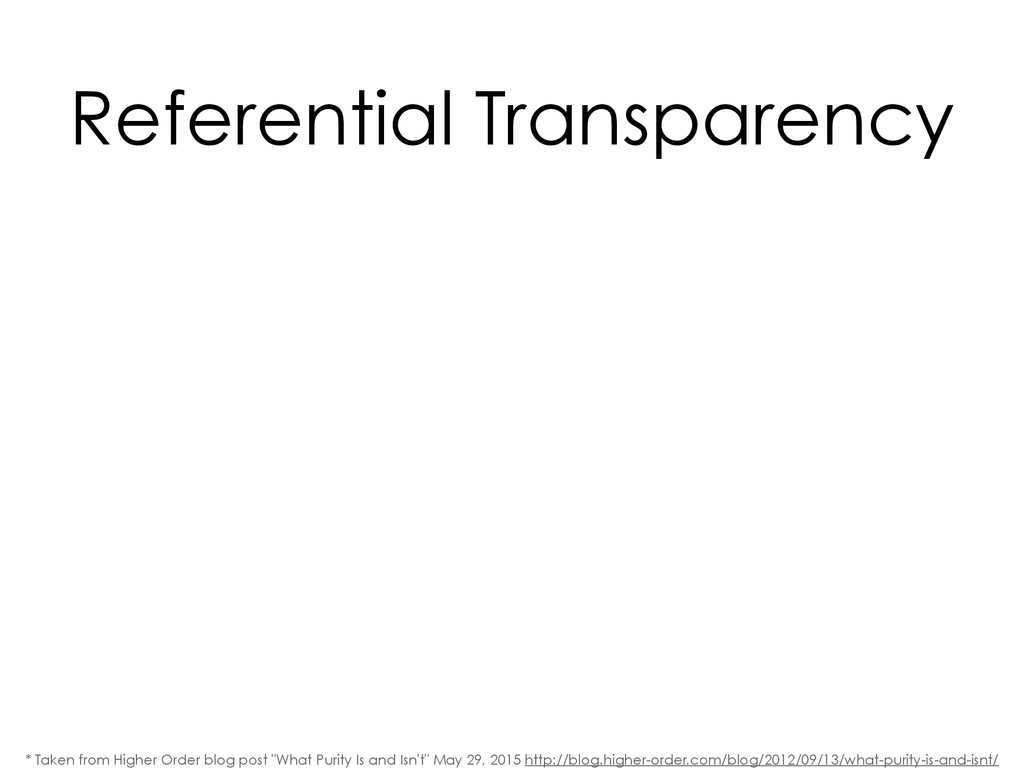 Referential Transparency * Taken from Higher Or...