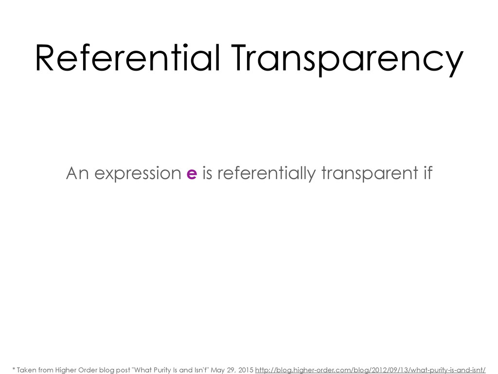 Referential Transparency An expression e is ref...