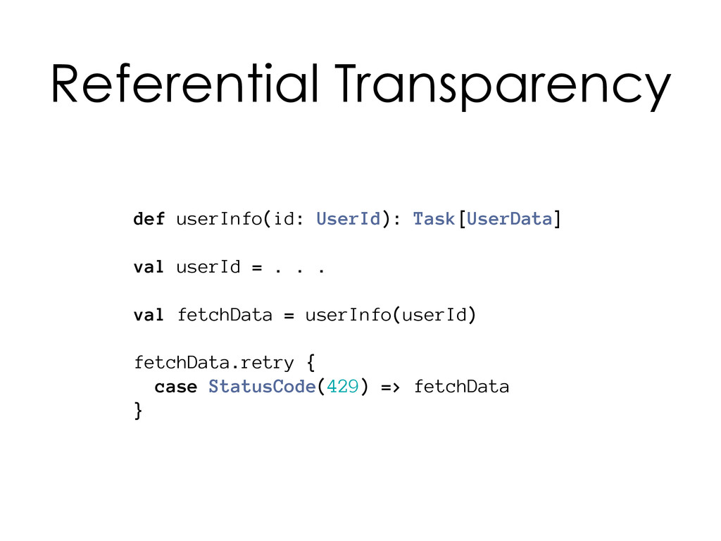 def userInfo(id: UserId): Task[UserData] val us...
