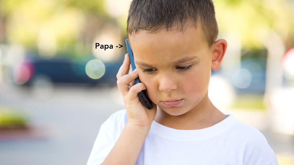 Papa ->