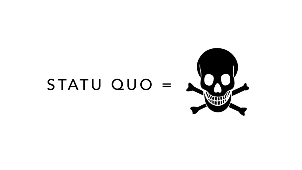 S TAT U Q U O =