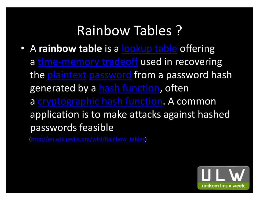 Rainbow Tables ? ‡ A rainbow table is a lookup ...