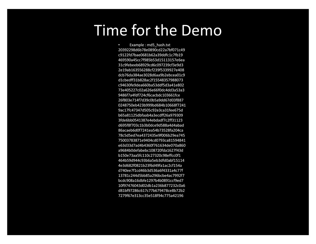Time for the Demo ‡ Example : md5_hash.txt 2039...