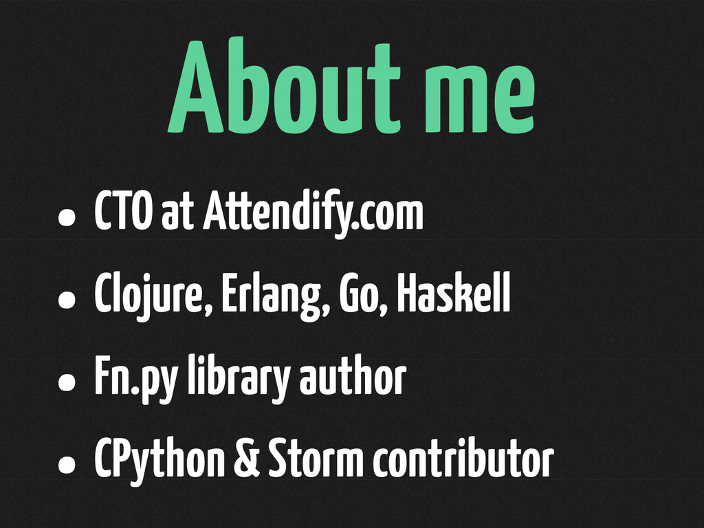 About me • CTO at Attendify.com • Clojure, Erla...