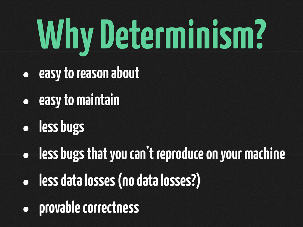 Why Determinism? • easy to reason about • easy ...