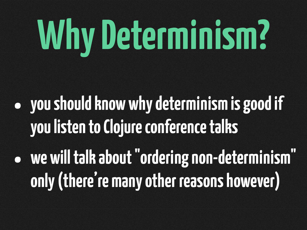 Why Determinism? • you should know why determin...