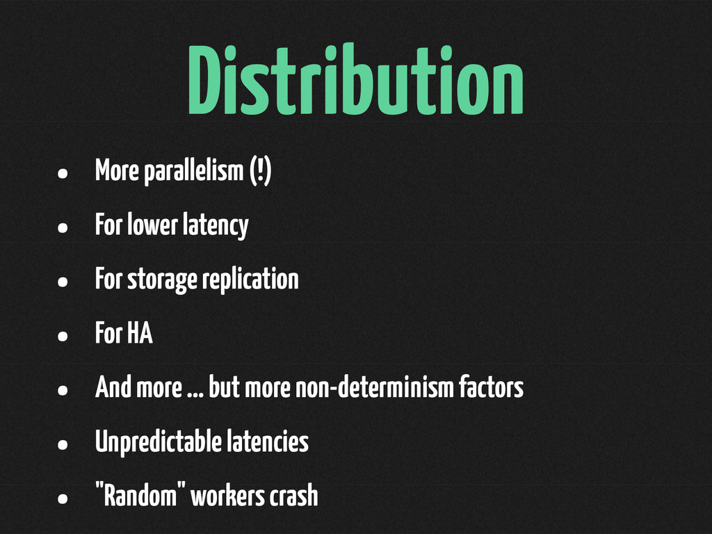 Distribution • More parallelism (!) • For lower...