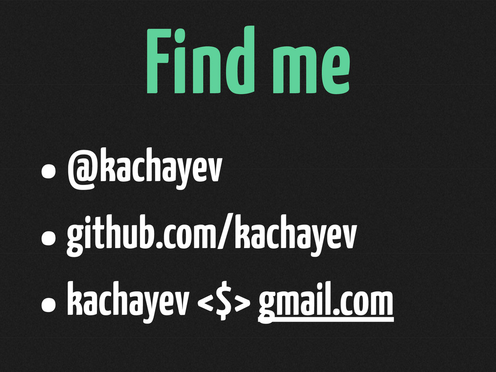 Find me •@kachayev •github.com/kachayev •kachay...