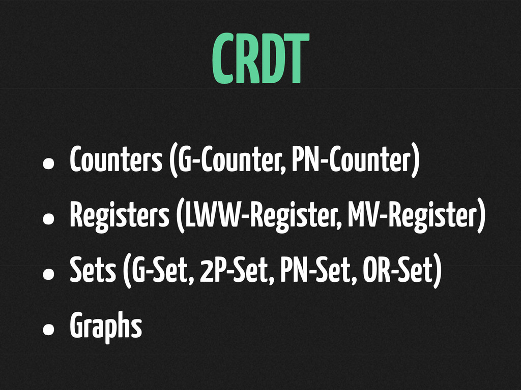 CRDT • Counters (G-Counter, PN-Counter) • Regis...