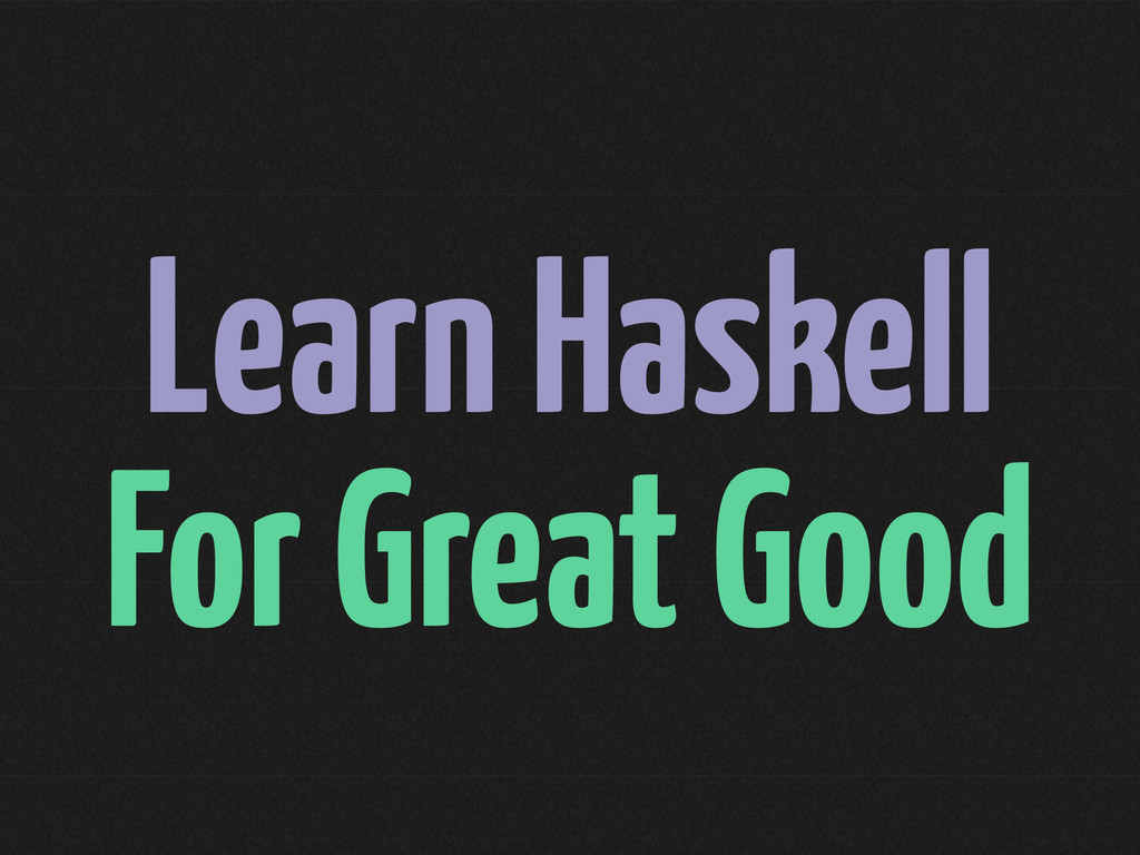 Learn Haskell For Great Good