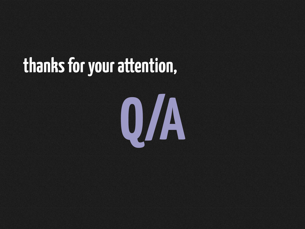Q/A thanks for your attention,