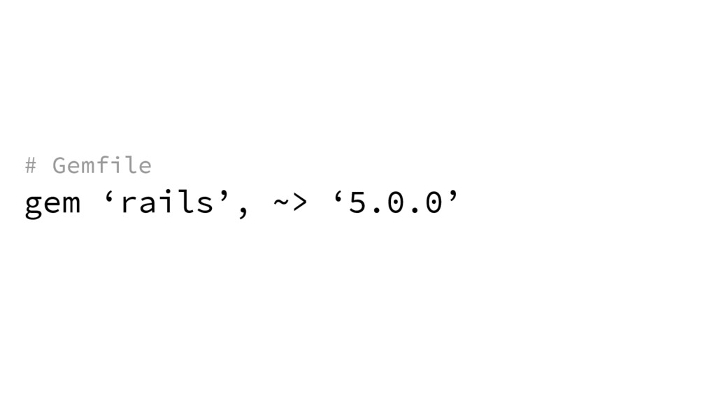 gem 'rails', ~> '5.0.0' # Gemfile