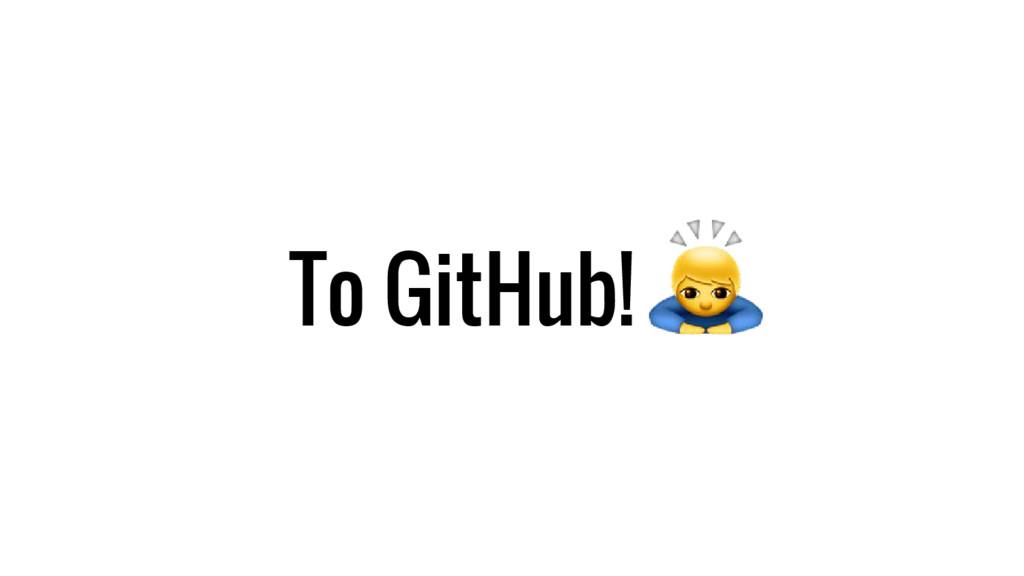 To GitHub!