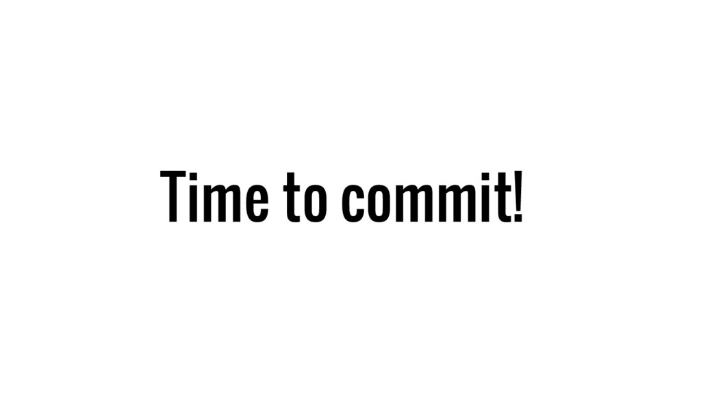 Time to commit!