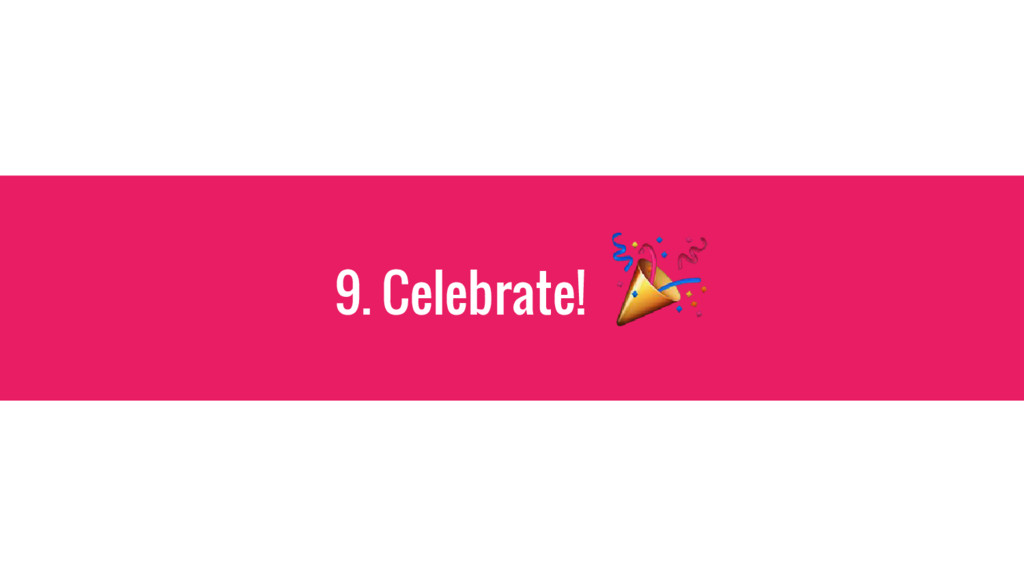 9. Celebrate!