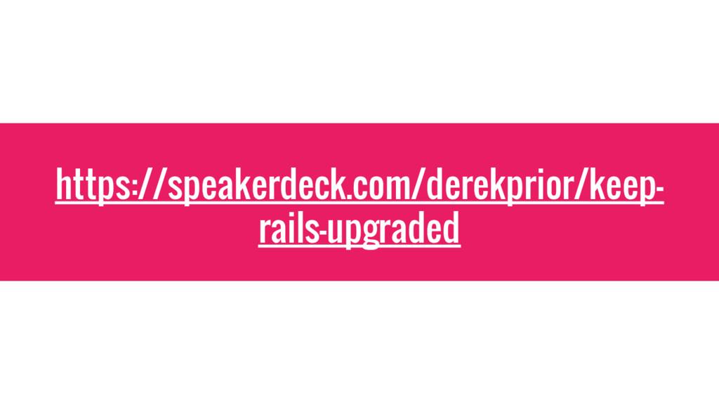 https://speakerdeck.com/derekprior/keep- rails-...
