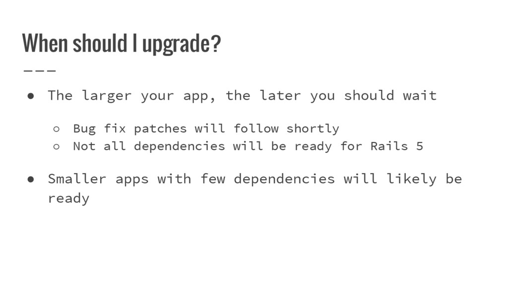 When should I upgrade? ● The larger your app, t...